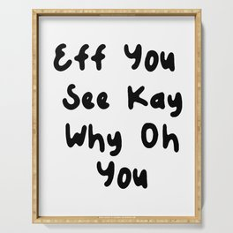 Eff You See Kay Why Oh You   Great Funny Gift Idea Serving Tray