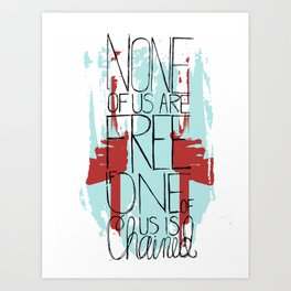 None of Us Are Free Art Print