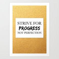 Strive for progress, not perfection Art Print