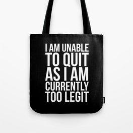Unable To Quit Too Legit (Black & White) Tote Bag