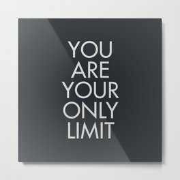 You are your only limit, motivational quote, inspirational sign, mental floss, positive thinking, good vibes Metal Print