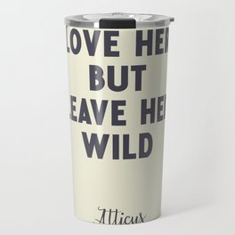 Love her, but leave her wild, Atticus poem illustration typography, beige version Travel Mug