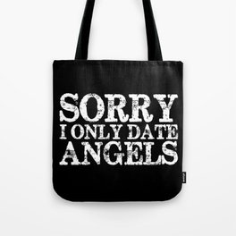 Sorry, I only date angels! (Inverted) Tote Bag