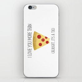 I Love You More Than Pizza (Alright... It's A Tie) iPhone Skin