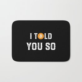 I Told You So - Funny Crypto Currency Bitcoin Bath Mat