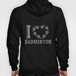 I love badminton, badminton love. Hoody