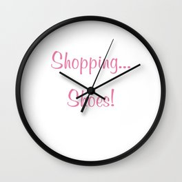 When I'm Tired of Shopping Sit Down and Try On Shoes T-Shirt Wall Clock