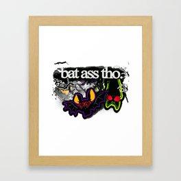 Bat ass, tho. Framed Art Print