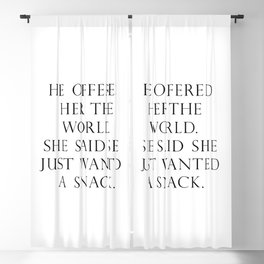 He offered her the world. She said she wanted a snack. Blackout Curtain