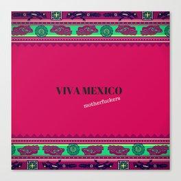 viva mexico motherfuchers Canvas Print