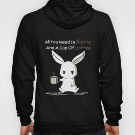 all you need is bunny and a cup of coffee Hoody