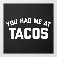 Had Me At Tacos Funny Quote Canvas Print