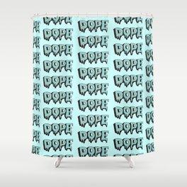 DOPE! Shower Curtain