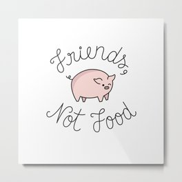 Friends, Not Food Metal Print