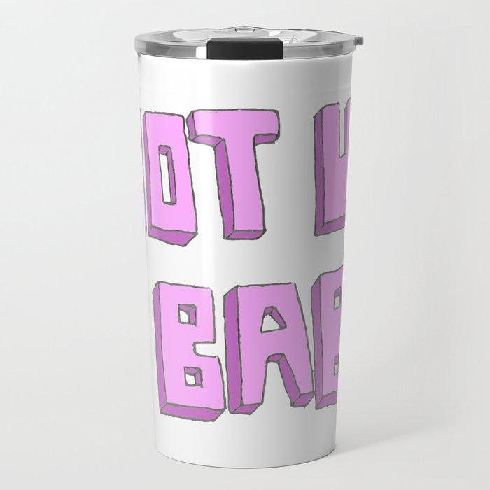 Not ur babe Travel Mug