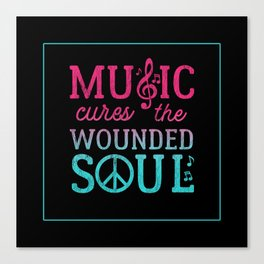 Music Cures the Wounded Soul Canvas Print