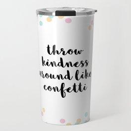 Throw Kindness Around Quote Travel Mug