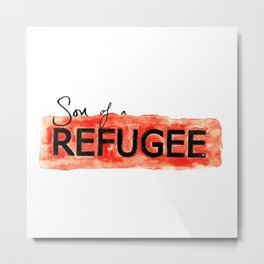 Son of a REFUGEE Metal Print