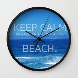 Keep Calm and Pretend you're at the Beach Wall Clock