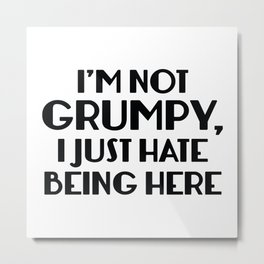 I'm Not Grumpy Metal Print