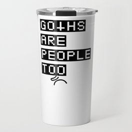 Goths are people too Travel Mug