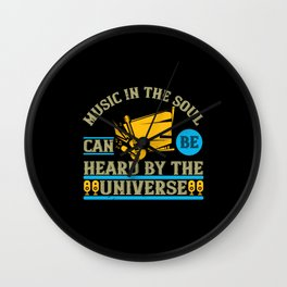 Music In The Soul Can Be Heard By The Universe Wall Clock