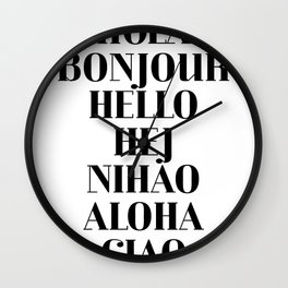 HOLA BONJOUR HELLO HEJ NIHAO ALOHA CIAO text design Wall Clock