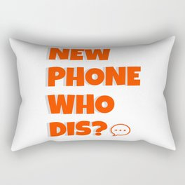 Quote: New Phone Who Dis? Rectangular Pillow