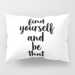 Find Yourself And Be That, Digital Print, Inspirational Quote, Motivational Quote Pillow Sham