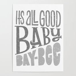 It's all good bay-bee Poster