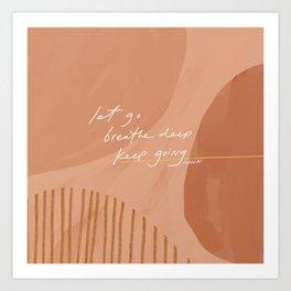 Let go. Breathe Deep. Keep Going. Art Print