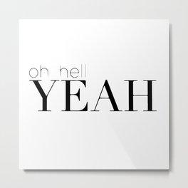 Oh hell yeah Metal Print