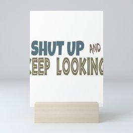 Geocaching Shut Up and Keep Looking Geocacher Mini Art Print