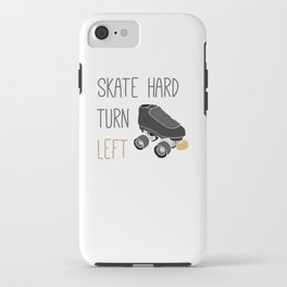 Skate Hard, Turn Left iPhone Case