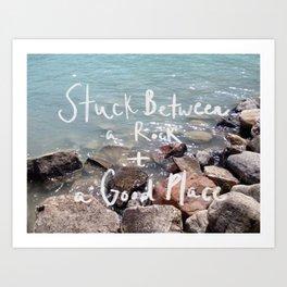 Stuck Between a Rock and a Good Place Art Print