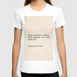 """Quote Sigmund Freud """"Being entirely honest with oneself is a good exercise."""" T-shirt"""