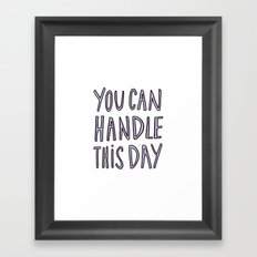 You can handle this day - typography print Framed Art Print