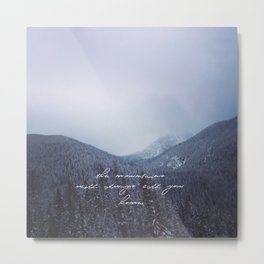 The mountains will always call you home. Metal Print