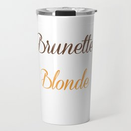 Brunettes Need a Blonde Friend Funny T-shirt Travel Mug