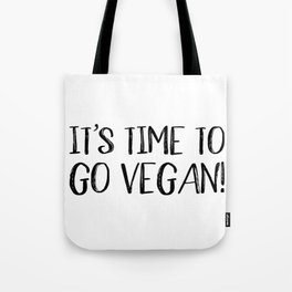 It's Time to Go Vegan Tote Bag