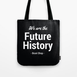 We are History Tote Bag