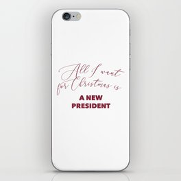 All I want for Christmas is A NEW PRESIDENT iPhone Skin