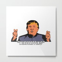 Dr. Evil Trump Air Quotes Wiretapping Metal Print
