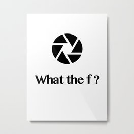 What the f ? Metal Print