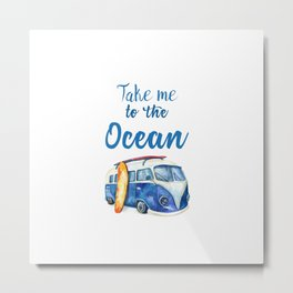 Take me to the Ocean // Summer quote with van and surfboard Metal Print