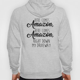 Here Comes Amazon Right Down My Driveway Hoody