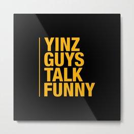 Yinz Guys Metal Print