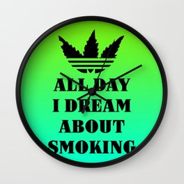 All Day I Dream About Smoking Wall Clock