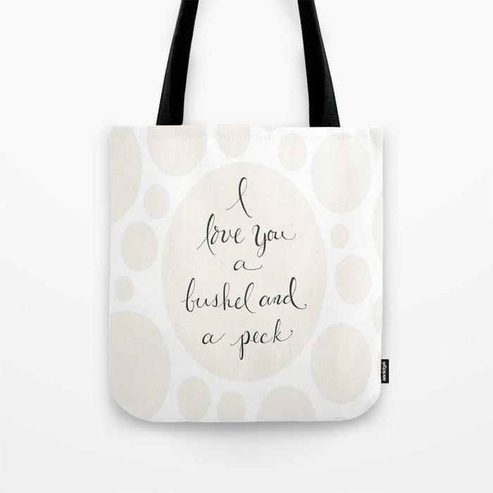 I Love You a Bushel and a Peck Tote Bag