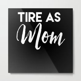 Mom Saying Gift Metal Print